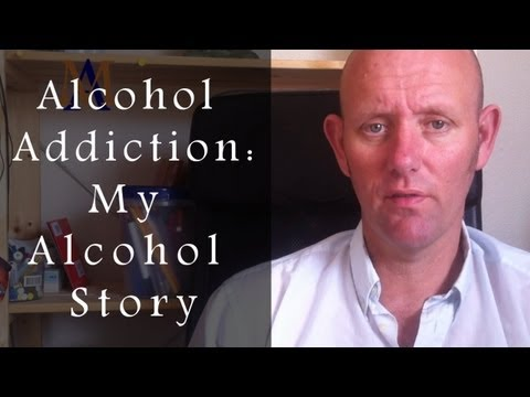 Alcohol Addiction: My Alcohol Story