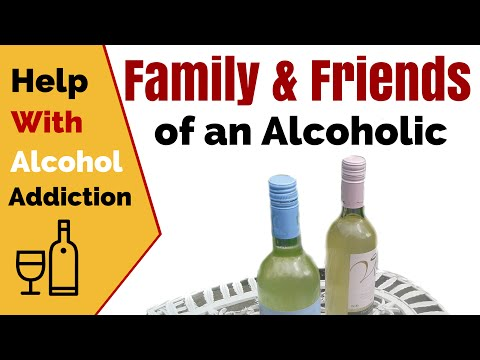 help with alcoholism - Help for family and friends of an Alcoholic - alcoholics advise