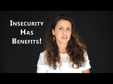 The Benefits Of Insecurity