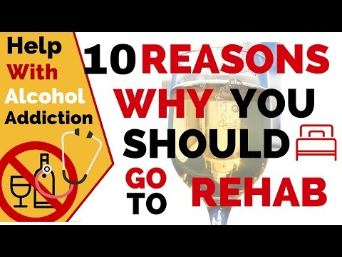 Should I go to Rehab - 10 Reasons to go to Alcohol Rehabilitaion