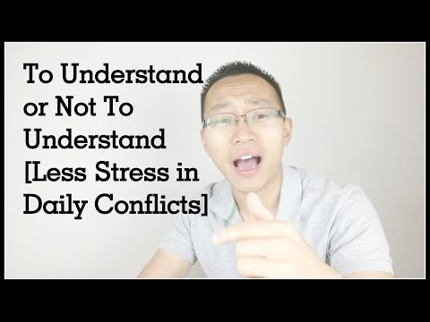 To Understand or Not To Understand [Less Stress in Daily Conflicts]