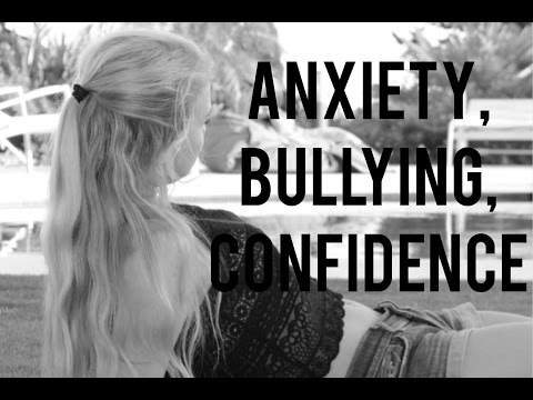 Anxiety, Bullying, Confidence!