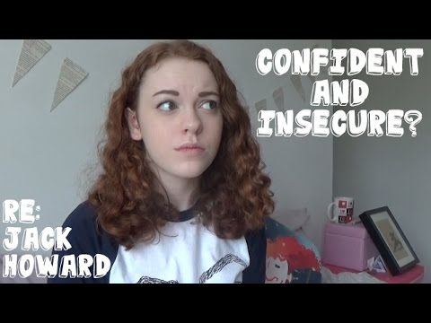 Confidence NEEDS Insecurity | RE: Jack Howard