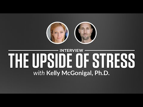 Interview: The Upside of Stress with Kelly McGonigal, PhD